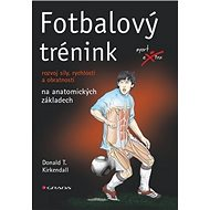 Fotbalový trénink: rozvoj síly, rychlosti a obratnosti na anatomických základech - Kniha