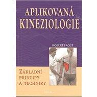 Aplikovaná kineziologie: Základní principy a techniky - Kniha