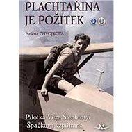 Plachtařina je požitek: Pilotka Věra Šlechtová-Špačková vzpomíná - Kniha