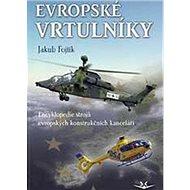 Evropské vrtulníky: Encyklopedie strojů evropských konstrukčních kanceláří - Kniha