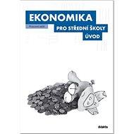 Ekonomika pro střední školy Úvod: Pracovní sešit - Kniha