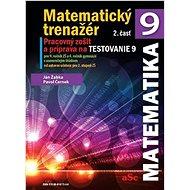 Matematický trenažér 9 - 2. časť: Pracovný zošiť a príprava na Testovanie 9 - Kniha