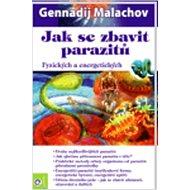 Jak se zbavit parazitů: Fyzických a energetických