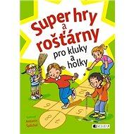 Super hry a rošťárny pro kluky a holky - Kniha