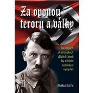 Za oponou teroru a války: Po stopách dramatických příběhů, které by si nikdo nedokázal vymyslet - Kniha