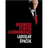 Business etiketa a komunikace: Jak být úspěšným manažerem - Kniha