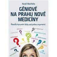 Géniové na prahu nové medicíny: Filozofie konvenční léčby pod palbou argumentů - Kniha