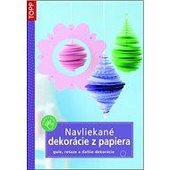 Navliekané dekorácie z papiera: gule, reťaze a ďalšie dekorácie - Kniha