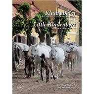 Kladrubáčci aneb vyprávění starokladrubského hříběte: Little Kladrubers The story of a Kladruber Foa - Kniha