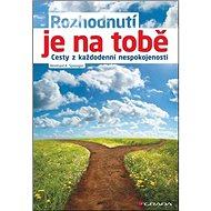 Rozhodnutí je na tobě: Cesty z každodenní nespokojenosti - Kniha