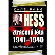 Hess Ztracená léta 1941-1945: S novými dokumenty - Kniha