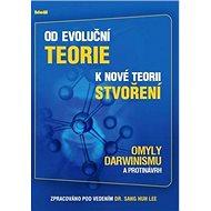 Od evoluční teorie k nové teorii stvoření: Omyly Darwinismu a protinávrh - Kniha