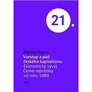 Vzestup a pád českého kapitalismu: Vývoj ekonomiky v české republice od roku 1989 - Kniha