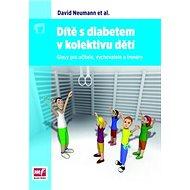Dítě s diabetem v kolektivu dětí: Glosy pro učitele, vychovatele a trenery - Kniha