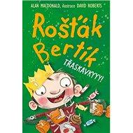 Rošťák Bertík Třaskavkyyy! - Kniha