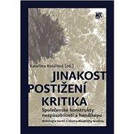 Jinakost, postižení, kritika: Společenské konstrukty nezpůsobilosti a hendikepu - Kniha