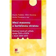 Mezi masovou a kartelovou stranou: Možnosti teorie při výkladu vývoje ČSSD a KSČM v letech 2000-2010 - Kniha