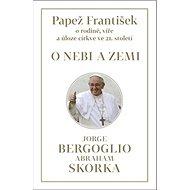 Papež František O nebi a zemi: o rodině, víře a úloze církve ve 21. století - Kniha