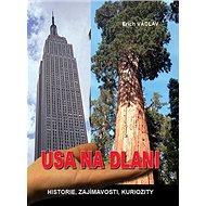 USA na dlani: Historie, zajímavosti, kuriozity - Kniha
