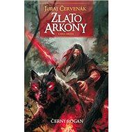 Zlato Arkony Kniha druhá: Černý Rogan - Kniha