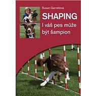 Shaping: I váš pes může být šampion - Kniha