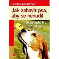 Jak zabavit psa, aby se nenudil: Jednoduché hry pro psí nos - Kniha