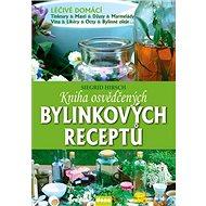 Kniha osvědčených bylinkových receptů: Léčivé domácí tinktůry, masti, džusy, marmelády, vína, likéry - Kniha