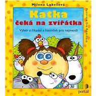 Katka čeká na zvířátka: Výběr z říkadel a básniček pro nejmenší - Kniha