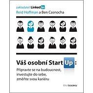 Váš osobní StartUp: Připravte se na budoucnost, investujte do sebe, změňte svou kariéru