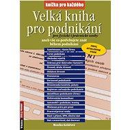 Velká kniha pro podnikání pro fyzické i právnické osoby: aneb vše co potřebujete znát během podnikán - Kniha