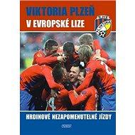 Viktoria Plzeň v Evropské lize: Hrdinové nezapomenutelné jízdy - Kniha
