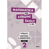 Matematika pro střední školy 2.díl Učebnice: Výrazy, rovnice a nerovnice