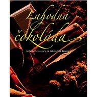 Lahodná čokoláda: Jednoduché recepty na čokoládové dezerty - Kniha