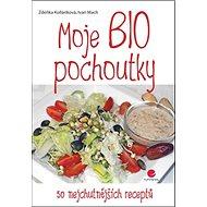 Moje BIO pochoutky: 50 nejchutnějších receptů - Kniha