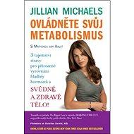 Ovládněte svůj metabolismus: 3 tajemství stravy pro přirozené vyrovnání hladiny hormonů - Kniha
