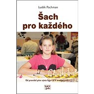 Šach pro každého: Od pravidel přes vývin figur až k analýze partií - Kniha