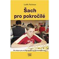 Šach pro pokročilé: Od pravidel přes strategii střední hry až k teorii koncovek - Kniha