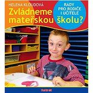 Zvládneme mateřskou školu?: Rady pro rodiče i učitele - Kniha