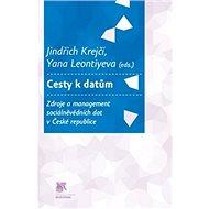 Cesty k datům. Zdroje a management sociálně vědních dat v České republice - Kniha