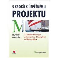 5 kroků k úspěšnému projektu: 22 šablon klíčových dokumentů a 3 kompletní reálné projekty - Kniha