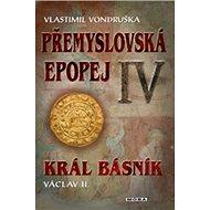 Přemyslovská epopej IV.: Král básník Václav II. - Kniha