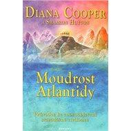 Moudrost Atlantidy: Průvodce ke znovuobjevení starodávné civilizace