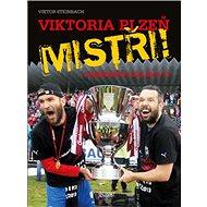 Viktoria Plzeň MISTŘI!: Gambrinus liga 2012/2013 - Kniha