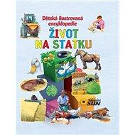 Život na statku Dětská ilustrovaná encyklopedie: Dětská ilustrovaná encyklopedie - Kniha