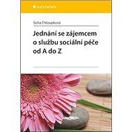Jednání se zájemcem o službu sociální péče od A do Z - Kniha