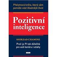 Pozitivní inteligence: Proč je PQ tak důležitá pro vaši kariéru i vztahy - Kniha