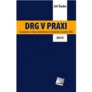 DRG v praxi: Seznámení s českou implementací úhradového systému DRG / 2013 - Kniha