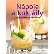 Nápoje a koktaily: bublinkové, farebné a neodolateľné - Kniha