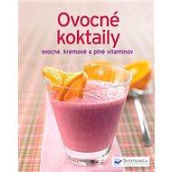Ovocné koktaily: ovocné, krémové a plné vitamínov - Kniha