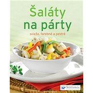Šaláty na párty: svieže, farebné a pestré - Kniha
